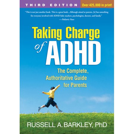 Taking Charge of ADHD, Third Edition : The Complete, Authoritative Guide for Parents Parents Complete Guide