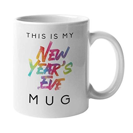 This Is My New Year's Eve Mug With Cute Colorful Print Coffee & Tea Gift Mug For Teen Daughter Or Niece, Granddaughter, Girl Best Friend, Girlfriend & Women On Christmas Or New Year Party