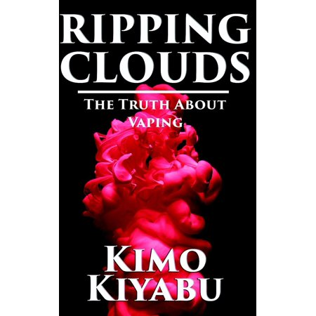 Ripping Clouds: The Truth About Vaping - eBook