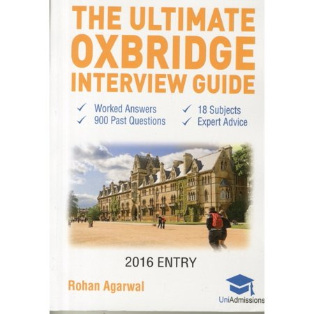 The Ultimate Oxbridge Interview Guide  Over 900 Past Interview Questions  18 Subjects  Expert Advice  Worked Answers  2017 Edition  Oxford And Cambrid