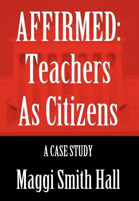 Affirmed : Teachers as Citizens: A Case Study