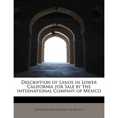 Description of Lands in Lower California for Sale by the International Company of