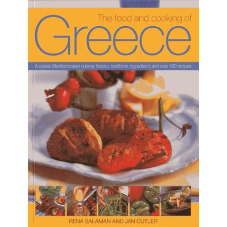 The Food and Cooking of Greece : A Classic Mediterranean Cuisine: History, Traditions, Ingredients and Over 160 Recipes (Halloween Tradition Food)
