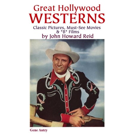 Great Hollywood Westerns: Classic Pictures, Must-See Movies &