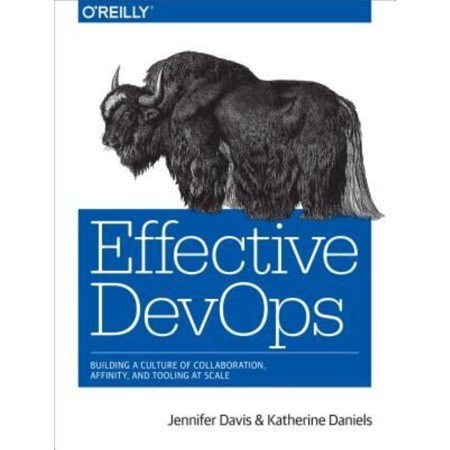 Effective Devops  Building A Culture Of Collaboration  Affinity  And Tooling At Scale