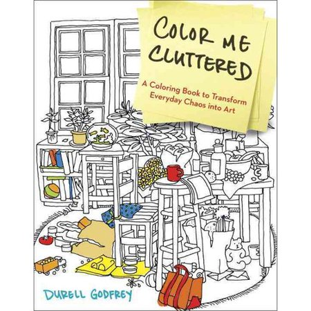 color me cluttered coloring book a coloring book to transform everyday chaos into art - Walmart Coloring Books
