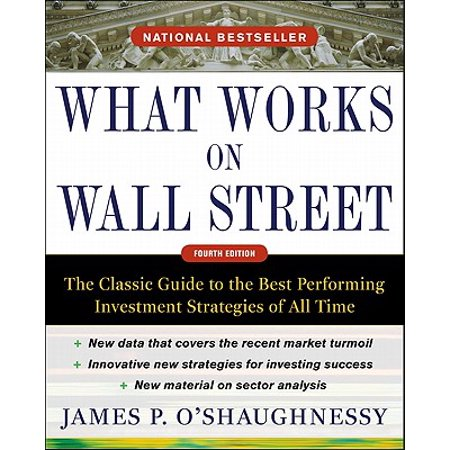 What Works on Wall Street : The Classic Guide to the Best-Performing Investment Strategies of All