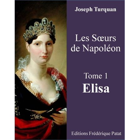 Les Soeurs de Napoléon Tome 1 : Elisa - eBook