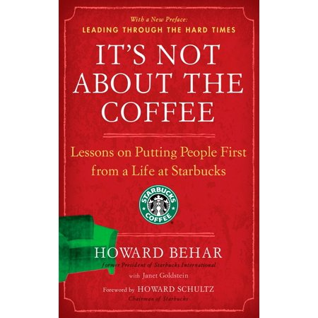 It's Not About the Coffee : Lessons on Putting People First from a Life at