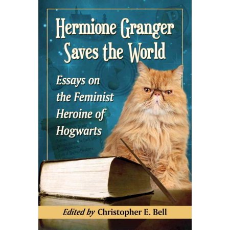 Hermione Granger Saves the World : Essays on the Feminist Heroine of Hogwarts (Hermione Granger Outfits)