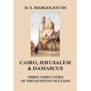 Cairo, Jerusalem, & Damascus: three chief cities of the Egyptian Sultans. - eBook