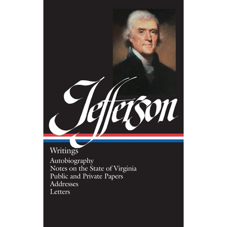- Thomas Jefferson: Writings (LOA #17) : Autobiography / Notes on the State of Virginia / Public and Private Papers / Addresses / Letters