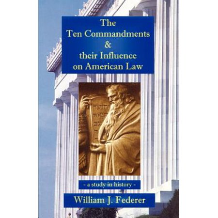 The Ten Commandments & Their Influence on American Law - A Study in History (Ten Native American Commandments)
