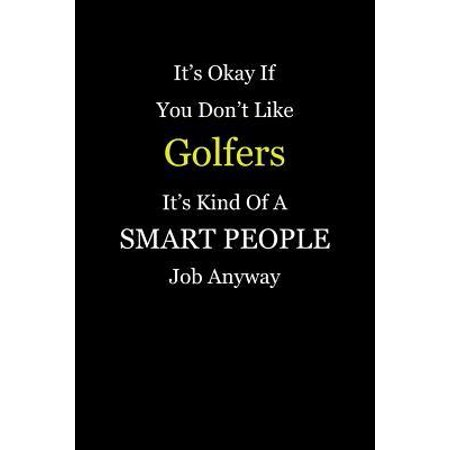 It's Okay If You Don't Like Golfers It's Kind Of A Smart People Job Anyway: Blank Lined Notebook Journal (Best Jobs For Smart People)