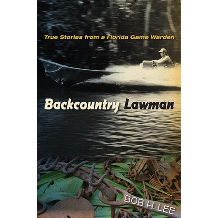 Backcountry Lawman : True Stories from a Florida Game (Best Degree For Game Warden)