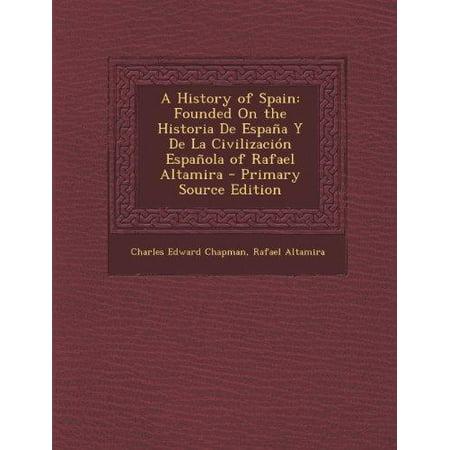 A History Of Spain  Founded On The Historia De Espana Y De La Civilizacion Espanola Of Rafael Altamira