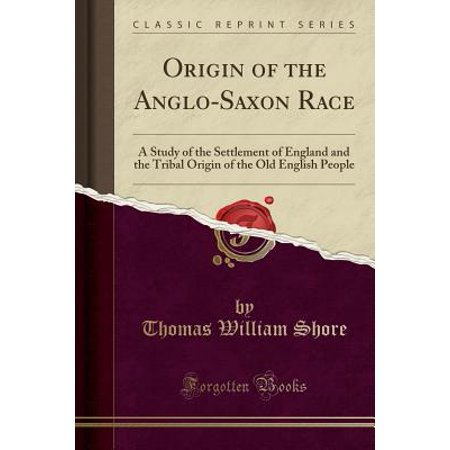 Origin of the Anglo-Saxon Race : A Study of the Settlement of England and the Tribal Origin of the Old English People (Classic Reprint) (Origin Of Halloween In English)