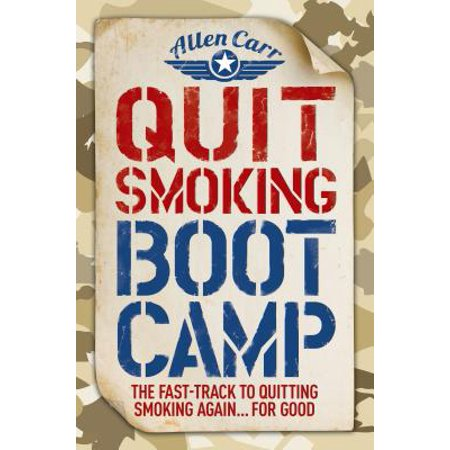 Quit Smoking Boot Camp : The Fast-Track to Quitting Smoking Again for