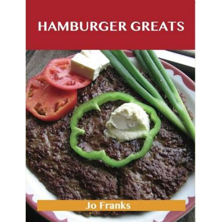 Hamburger Greats: Delicious Hamburger Recipes, The Top 100 Hamburger Recipes - eBook - Hamburger Halloween Recipes