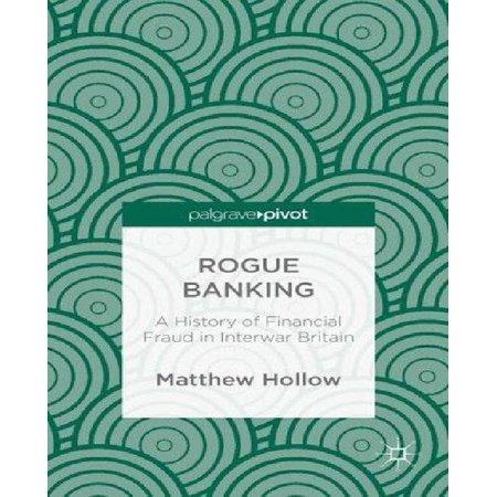 Rogue Banking: A History of Financial Fraud in Interwar Britain