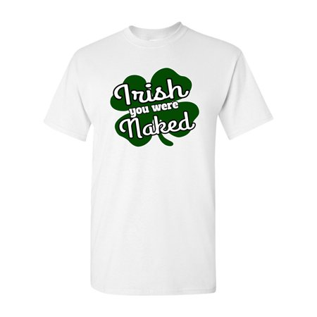 6bc824a8 City Shirts - Irish You Were Naked Funny St. Patrick's Day DT Adult T-Shirt  Tee - Walmart.com