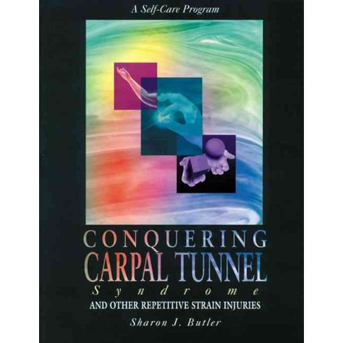 Conquering Carpal Tunnel Syndrome: And Other Repetitive Strain Injuries : A Self-Care Program