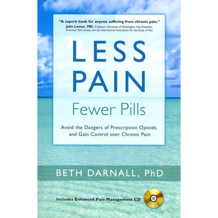 Less Pain  Fewer Pills  Avoid The Dangers Of Prescription Opioids And Gain Control Over Chronic Pain