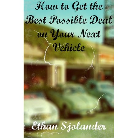 How to Get the Best Possible Deal on Your Next Vehicle -