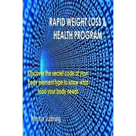 Rapid Weight Loss & Health Program: Discover The Secret Code Of Your Body Element Type To Know What Food Your Body Needs -