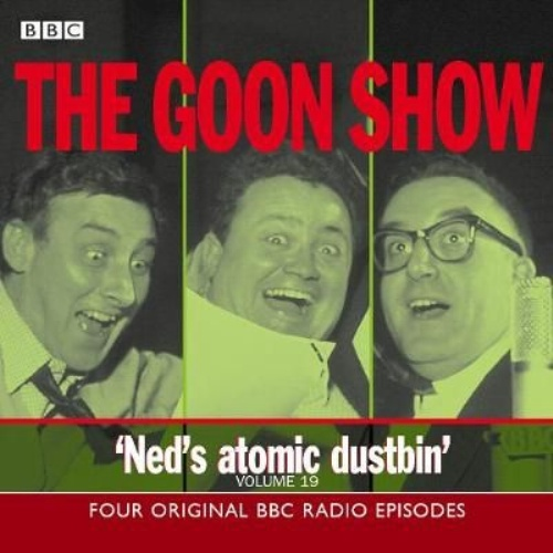 The Goon Show : Volume 19: Ned's Atomic Dustbin