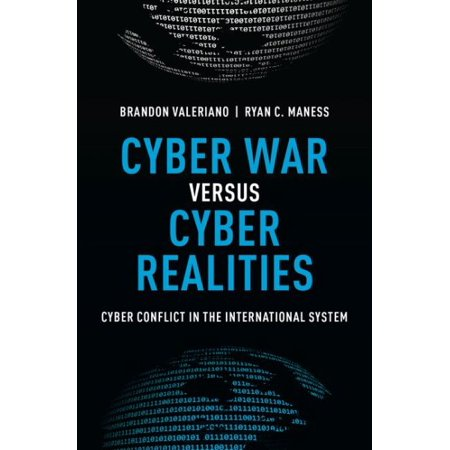 Cyber War Versus Cyber Realities : Cyber Conflict in the International System