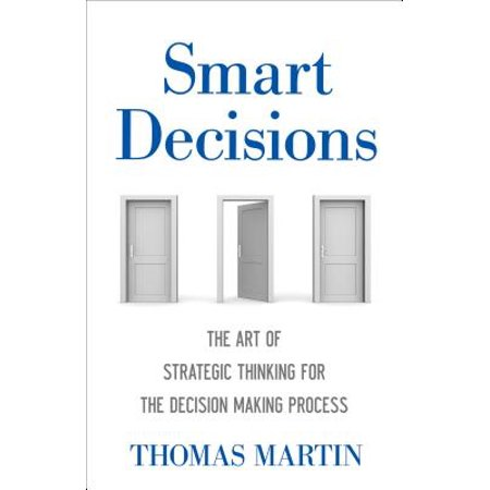 Smart Decisions : The Art of Strategic Thinking for the Decision Making