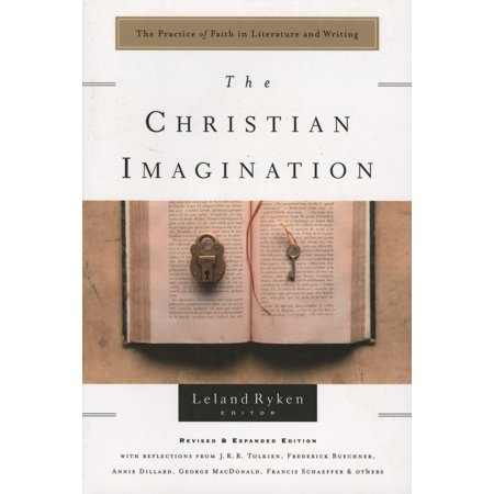 The Christian Imagination : The Practice of Faith in Literature and