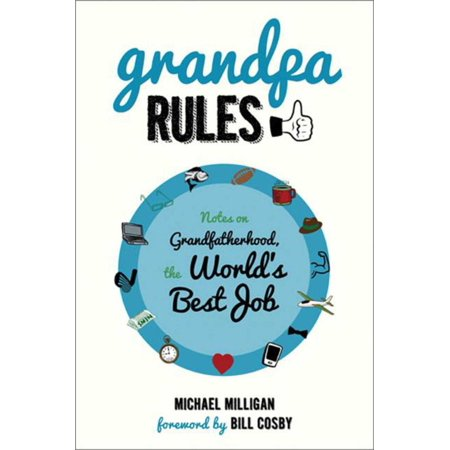 Grandpa Rules : Notes on Grandfatherhood, the World's Best (Best Job In The World Queensland)