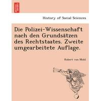 Die Polizei-Wissenschaft Nach Den Grundsa Tzen Des Rechtstaates. Zweite Umgearbeitete Auflage.