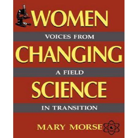 Women Changing Science : Voices From A Field In Transition - Voice Changing