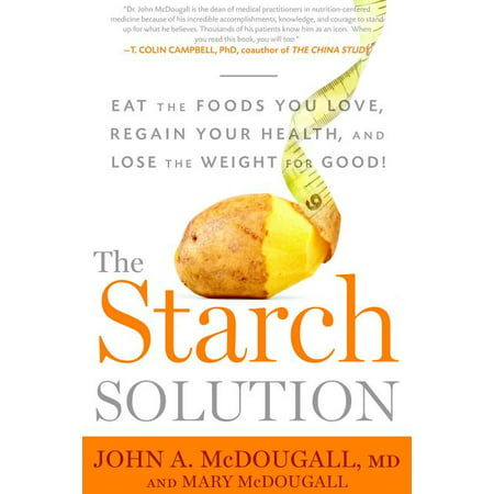 The Starch Solution : Eat the Foods You Love, Regain Your Health, and Lose the Weight for Good! (Paperback)