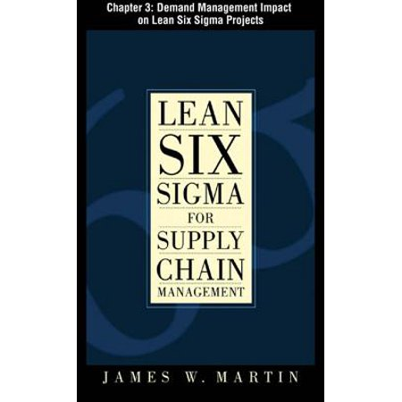 Lean Six Sigma for Supply Chain Management, Chapter 3 - Demand Management Impact on Lean Six Sigma Projects - (Impact Of The Internet On Supply Chain Management)