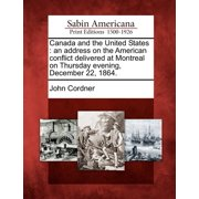 Canada and the United States : An Address on the American Conflict Delivered at Montreal on Thursday Evening, December 22, 1864.