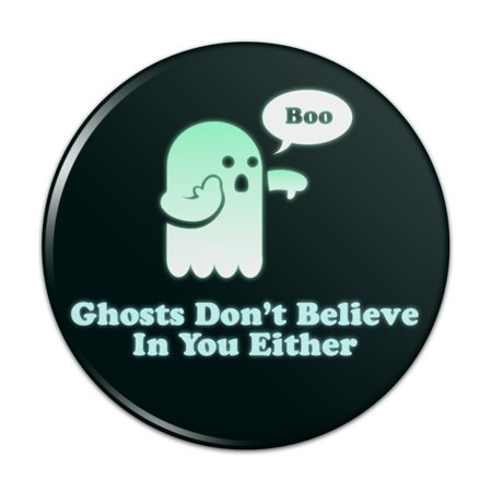 Ghosts Don't Believe In You Either Funny Pinback Button Pin Badge - 1