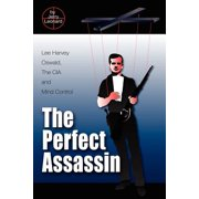 The Perfect Assassin : Lee Harvey Oswald, the CIA and Mind Control