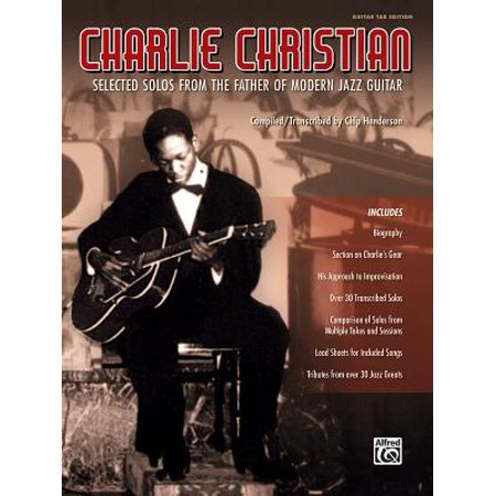 Solo Jazz Guitar Tabs (Charlie Christian : Selected Solos from the Father of Modern Jazz Guitar (Guitar Tab))