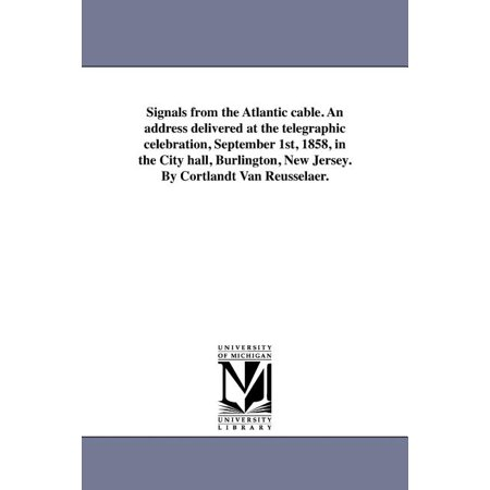 Signals from the Atlantic Cable. an Address Delivered at the Telegraphic Celebration, September 1st, 1858, in the City Hall, Burlington, New Jersey. by Cortlandt Van Reusselaer. (Paperback) Traymore Atlantic City New Jersey