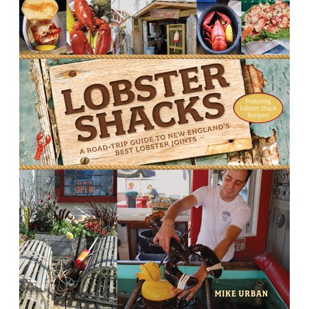 Lobster Shacks : A Road-Trip Guide to New England's Best Lobster Joints -