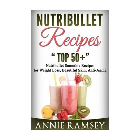 Nutribullet Recipes  Top 51 Nutribullet Smoothie Recipes For Weight Loss  Beautiful Skin  Anti Aging