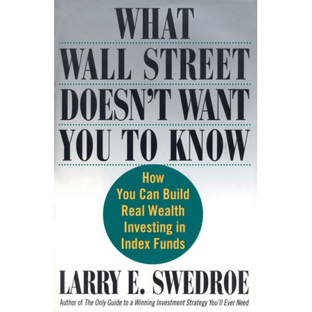 What Wall Street Doesn't Want You to Know : How You Can Build Real Wealth Investing in Index