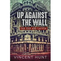 Up Against the Wall : The KGB and Latvia