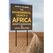 The Environmental Crunch in Africa : Growth Narratives vs. Local Realities (Hardcover)
