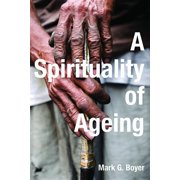 A Spirituality of Ageing