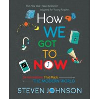 How We Got to Now: Six Innovations That Made the Modern World (Hardcover)